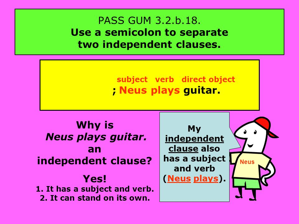 PASS GUM 3.2.b.18. Use a semicolon to separate two independent clauses.