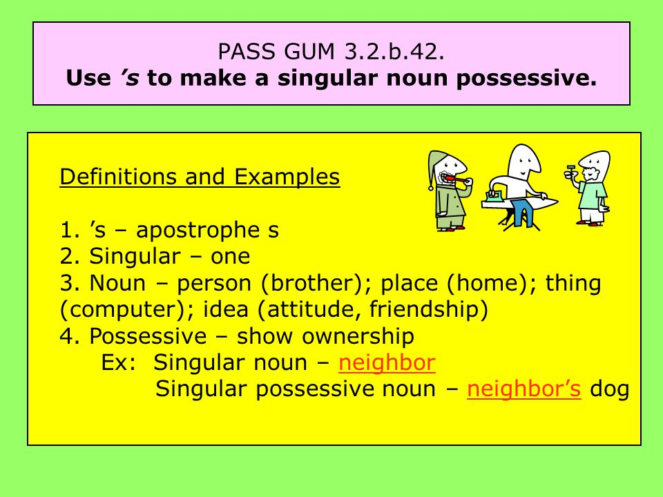 PASS GUM 3.2.b.42. Use 's to make a singular noun possessive.