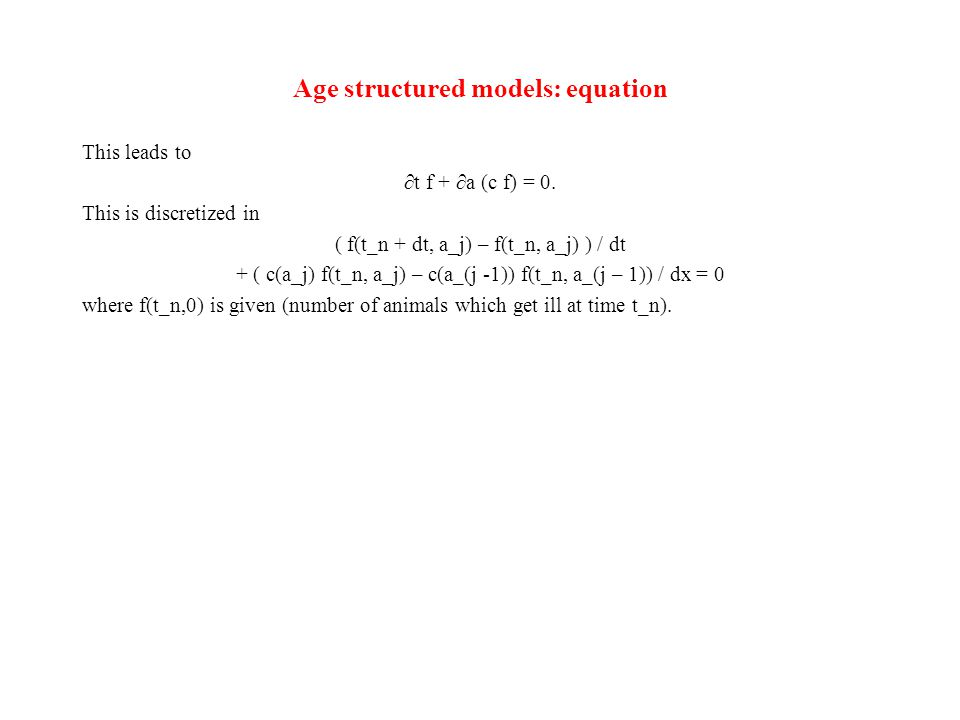 Age structured models: equation This leads to ∂t f + ∂a (c f) = 0.
