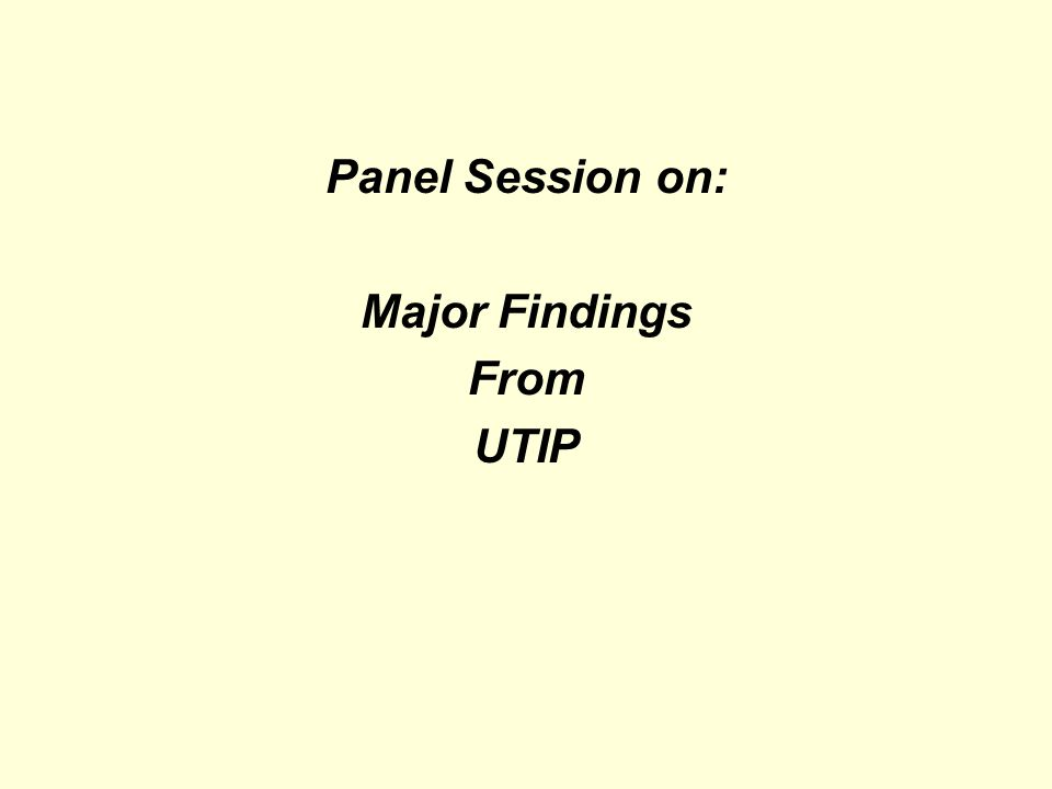 Panel Session on: Major Findings From UTIP