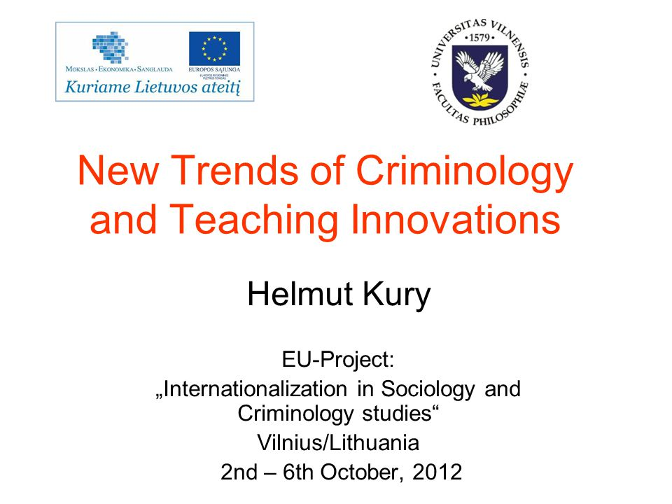 """New Trends of Criminology and Teaching Innovations -If criminology want to have an influence on crime policy the research must be good, to have good research we need well educated professionals -Research in criminology should help to find better """"solutions of the """"crime problem , which is a """"natural problem, teaching should help to educate students to find new creative questions and ways to do research about these topics."""