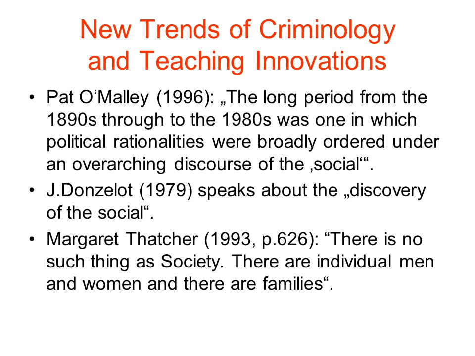 New Trends of Criminology and Teaching Innovations Some few examples of research: -Imprisonment and Treatment of offenders -Fear of crime -Effects of Punishment