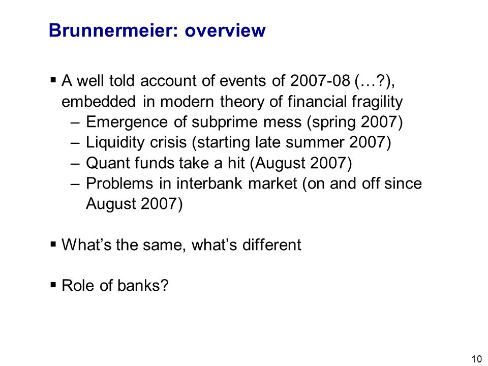 Filename 10 Brunnermeier: overview  A well told account of events of 2007-08 (…?), embedded in modern theory of financial fragility –Emergence of sub