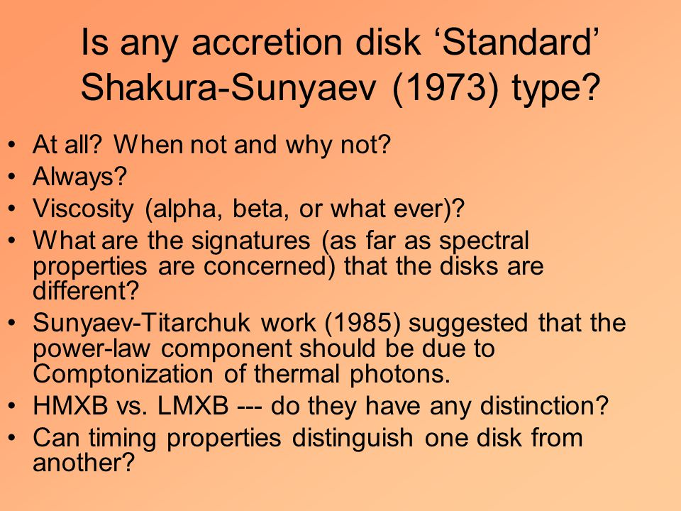 Is any accretion disk 'Standard' Shakura-Sunyaev (1973) type? At all? When not and why not? Always? Viscosity (alpha, beta, or what ever)? What are th