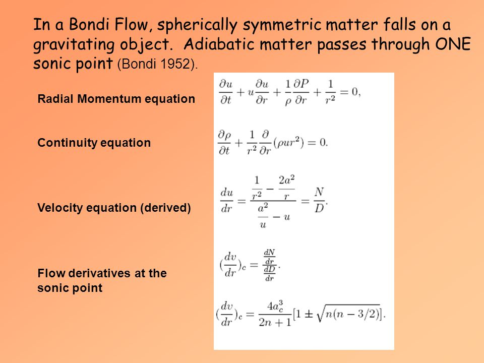 In a Bondi Flow, spherically symmetric matter falls on a gravitating object. Adiabatic matter passes through ONE sonic point (Bondi 1952). Radial Mome