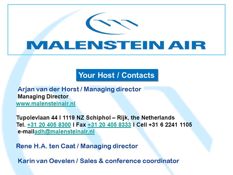 Your Host / Contacts Arjan van der Horst / Managing director Managing Director www.malensteinair.nl Tupolevlaan 44 I 1119 NZ Schiphol – Rijk, the Netherlands Tel.