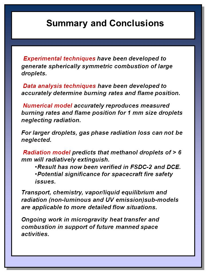 Summary and Conclusions Experimental techniques have been developed to generate spherically symmetric combustion of large droplets.