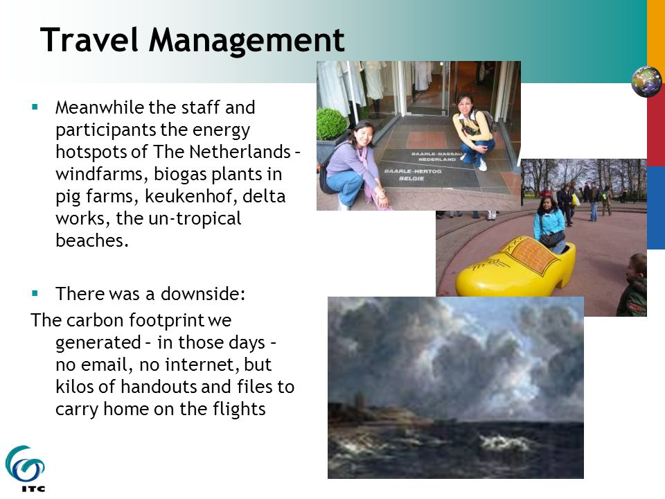 Travel Management  Meanwhile the staff and participants the energy hotspots of The Netherlands – windfarms, biogas plants in pig farms, keukenhof, delta works, the un-tropical beaches.