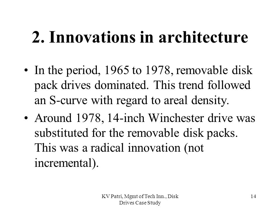 KV Patri, Mgmt of Tech Inn., Disk Drives Case Study 13 Between 1976 and 1988: The number of established firms offering drives with thin- film heads increased from 0 to 22.