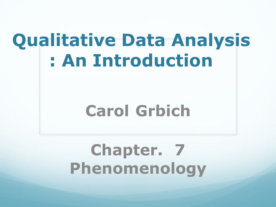 Qualitative Data Analysis : An Introduction Carol Grbich Chapter. 7 Phenomenology
