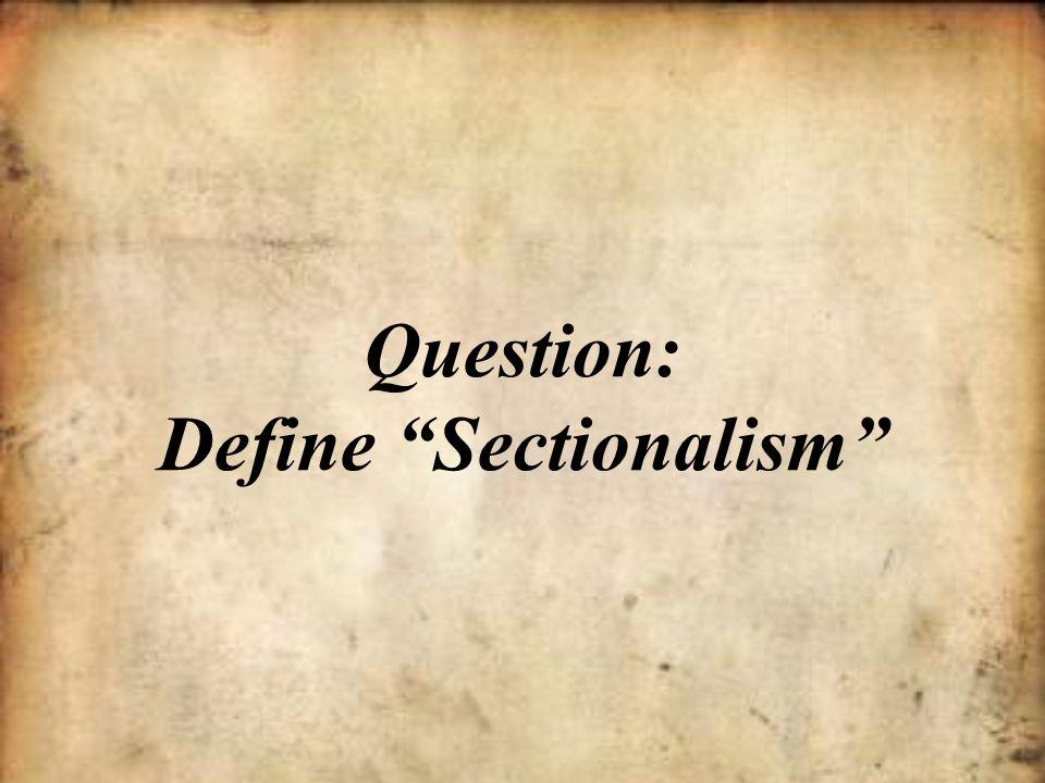 "Question: Define ""Sectionalism"""