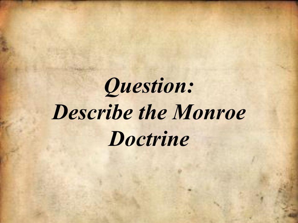Question: Describe the Monroe Doctrine