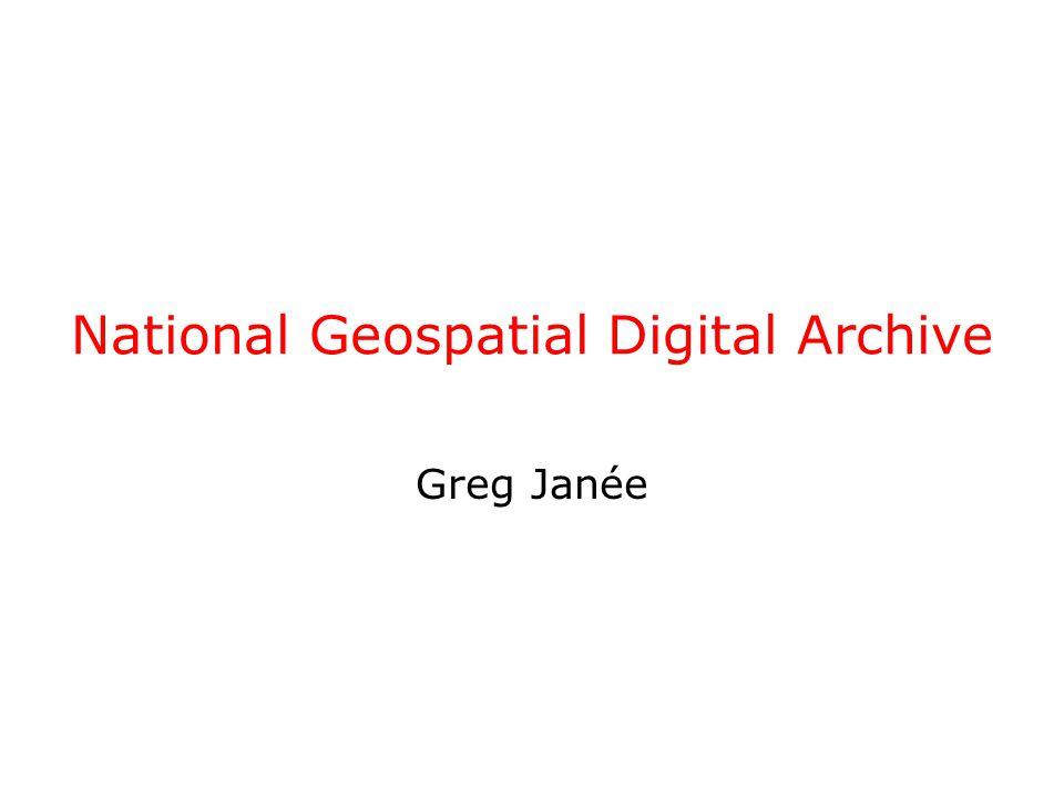 National Geospatial Digital Archive Greg Janée