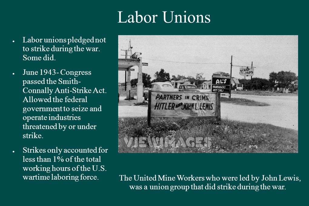 Labor Unions ●L●Labor unions pledged not to strike during the war.