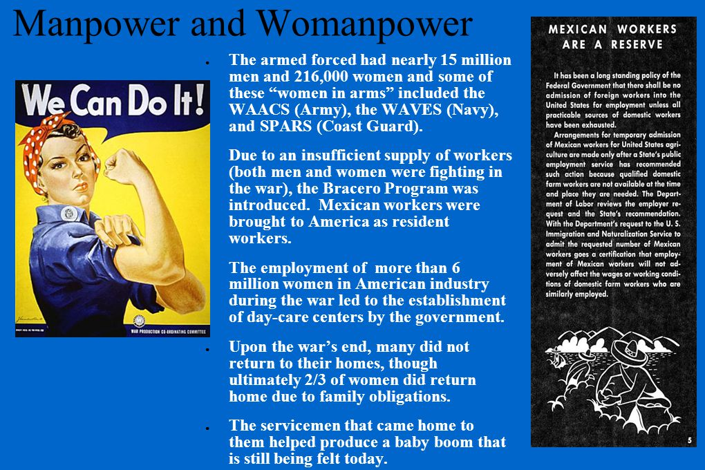 Manpower and Womanpower ●T●The armed forced had nearly 15 million men and 216,000 women and some of these women in arms included the WAACS (Army), the WAVES (Navy), and SPARS (Coast Guard).