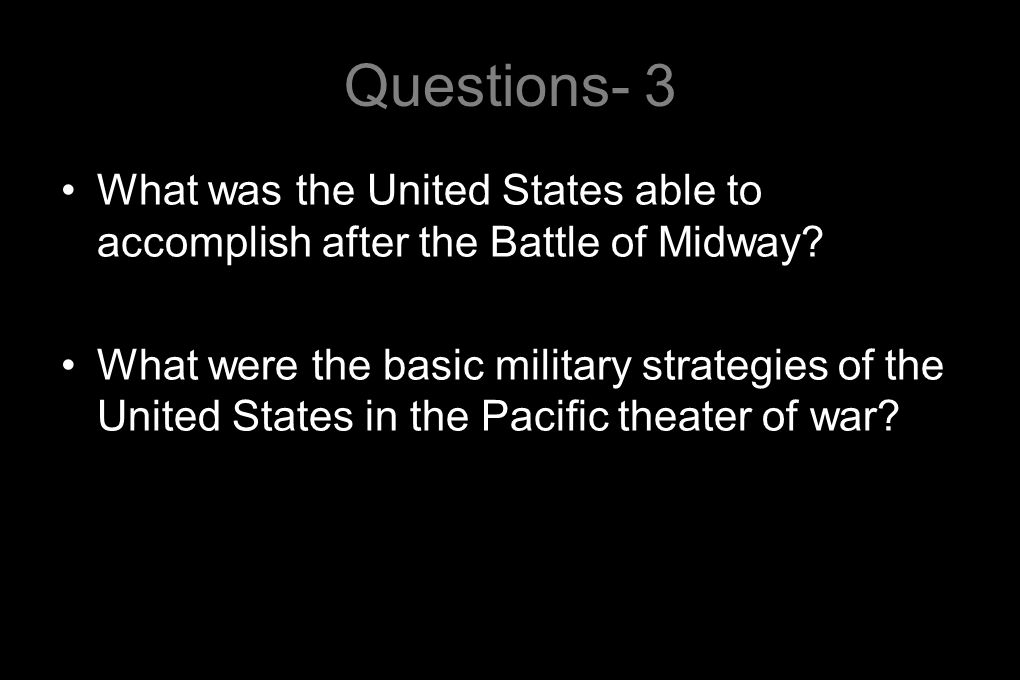 Questions- 3 What was the United States able to accomplish after the Battle of Midway.