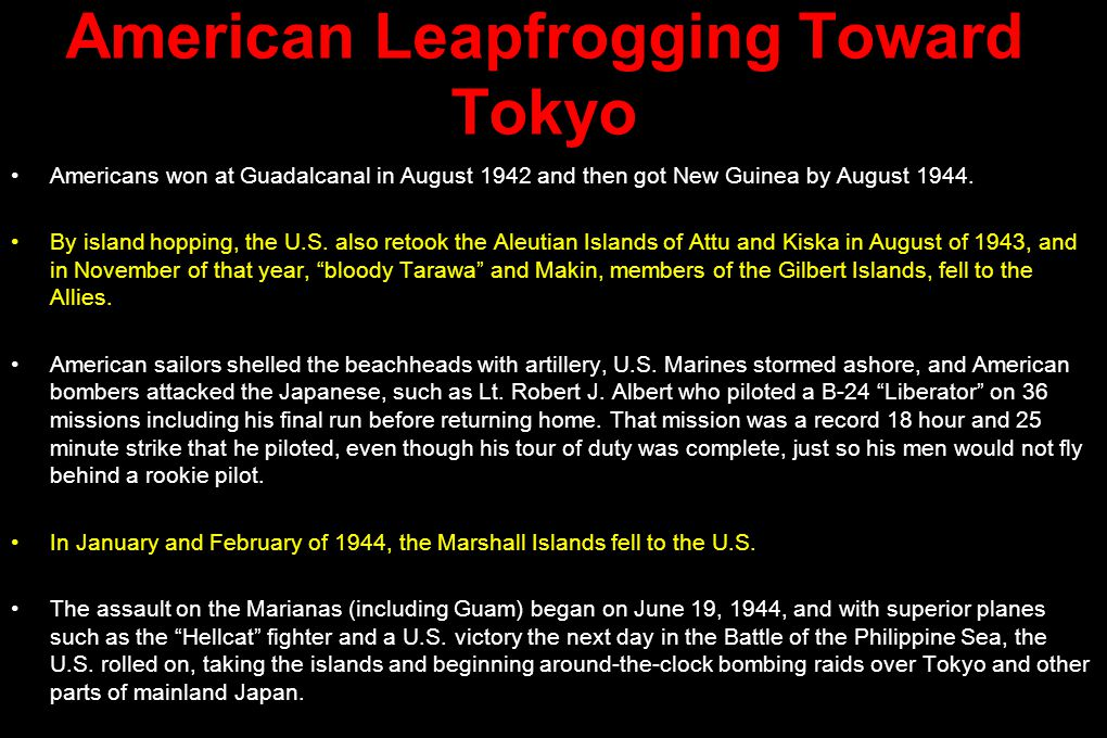 American Leapfrogging Toward Tokyo Americans won at Guadalcanal in August 1942 and then got New Guinea by August 1944.