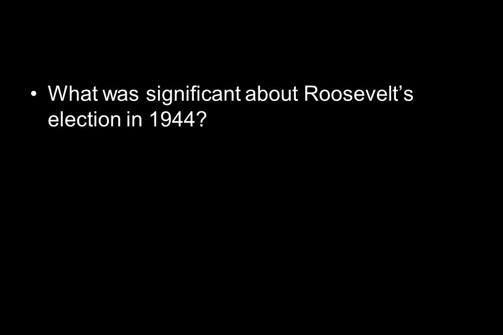 What was significant about Roosevelt's election in 1944
