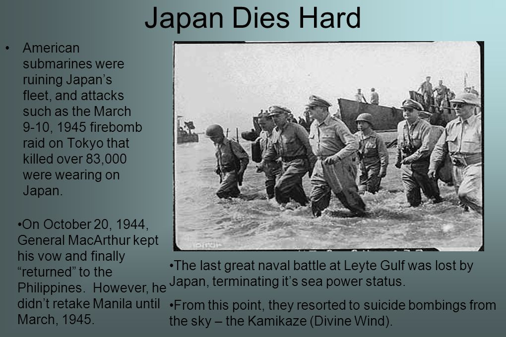 Japan Dies Hard American submarines were ruining Japan's fleet, and attacks such as the March 9-10, 1945 firebomb raid on Tokyo that killed over 83,000 were wearing on Japan.