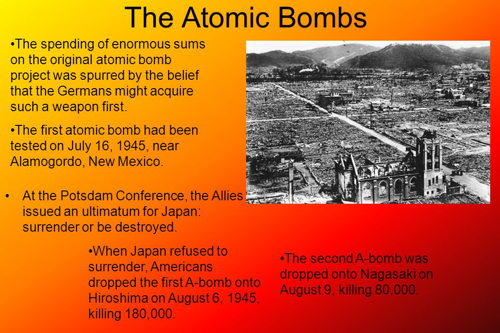 The Atomic Bombs At the Potsdam Conference, the Allies issued an ultimatum for Japan: surrender or be destroyed.
