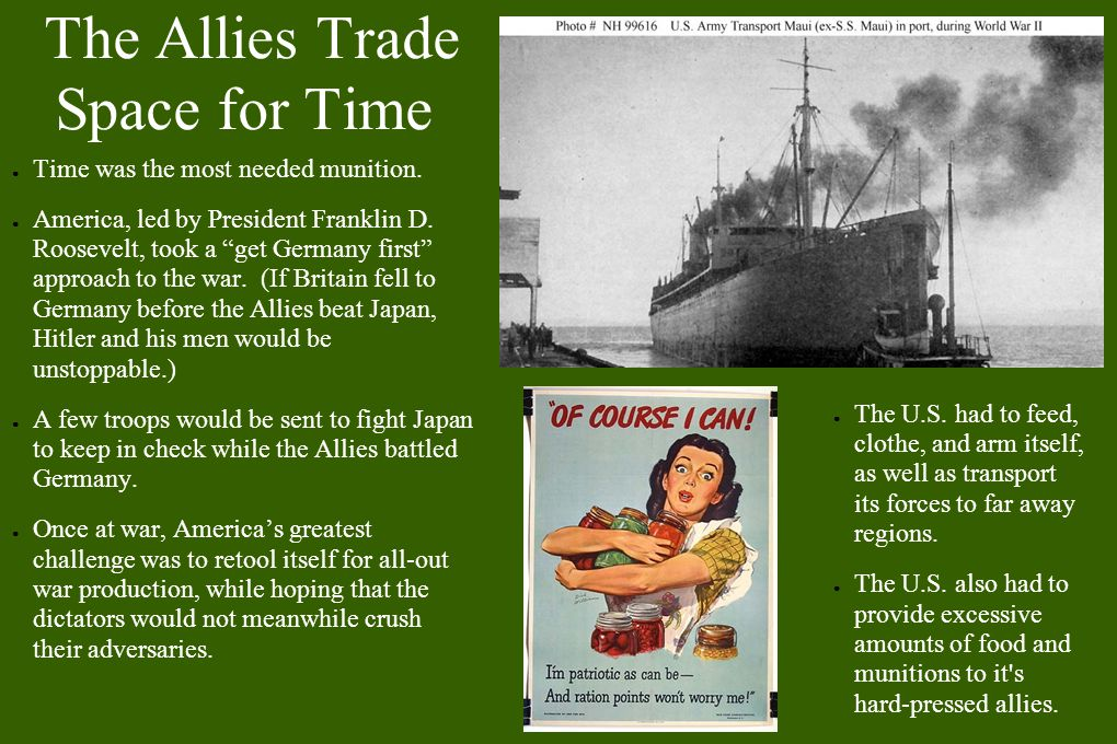 The Allies Trade Space for Time ● Time was the most needed munition.