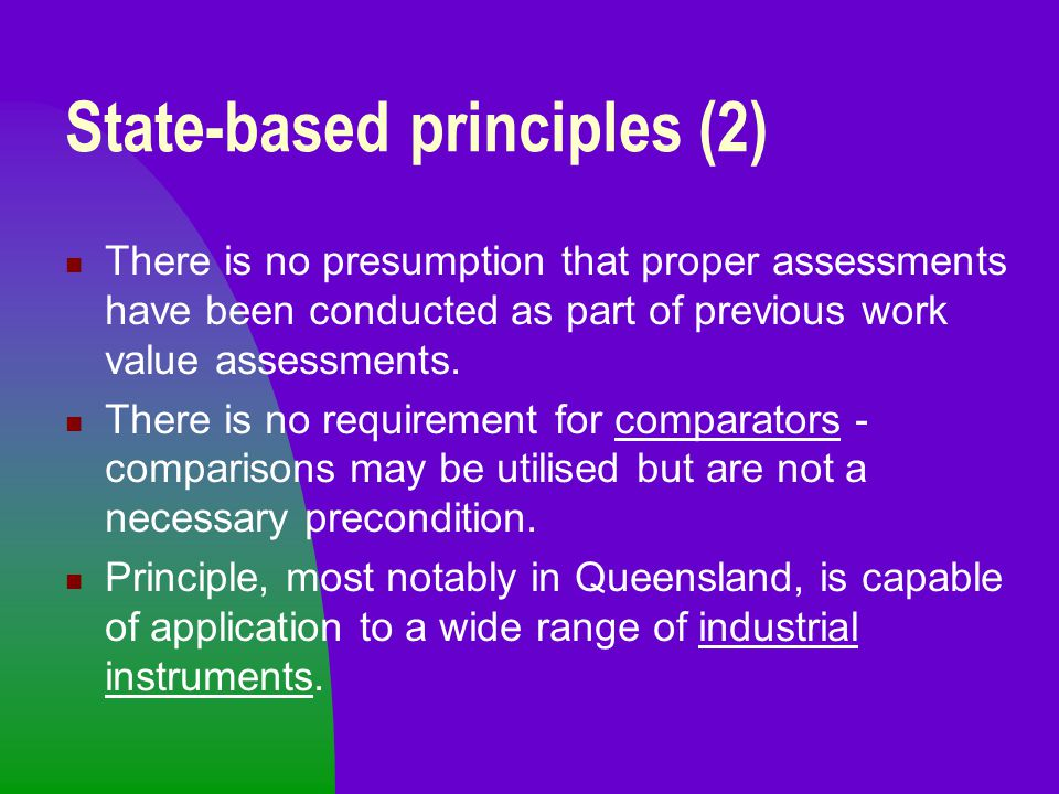 State-based principles (2) There is no presumption that proper assessments have been conducted as part of previous work value assessments. There is no