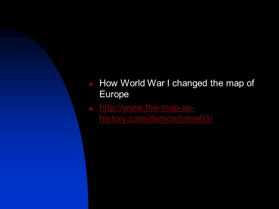 How World War I changed the map of Europe http://www.the-map-as- history.com/demos/tome03/ http://www.the-map-as- history.com/demos/tome03/