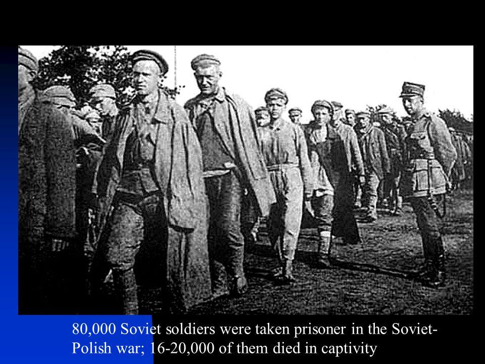 80,000 Soviet soldiers were taken prisoner in the Soviet- Polish war; 16-20,000 of them died in captivity