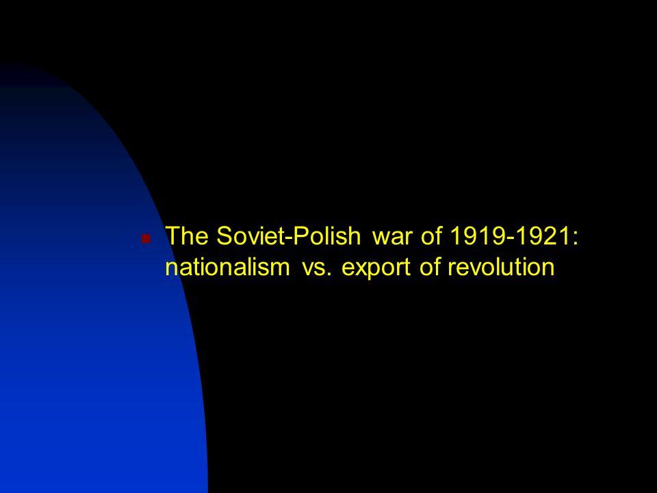 The Soviet-Polish war of 1919-1921: nationalism vs. export of revolution