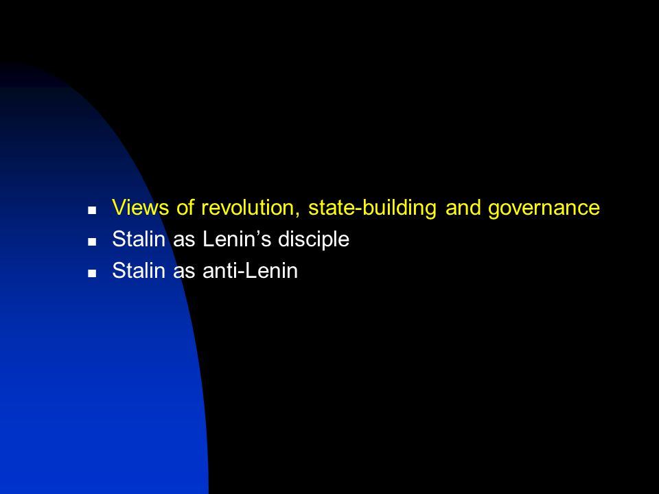 Views of revolution, state-building and governance Stalin as Lenin's disciple Stalin as anti-Lenin