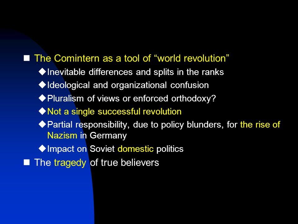 The Comintern as a tool of world revolution  Inevitable differences and splits in the ranks  Ideological and organizational confusion  Pluralism of views or enforced orthodoxy.