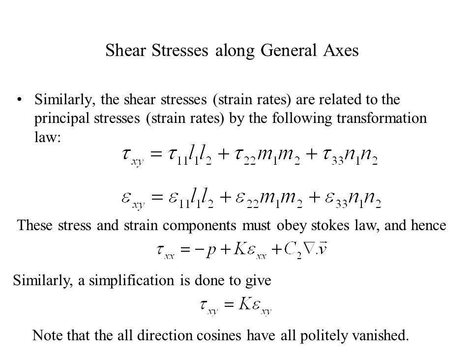 General Deformation Law along General Axes The transformation rule between a normal stress or strain rate in the new system and the principal stresses or strain rates is given by, Using the equation