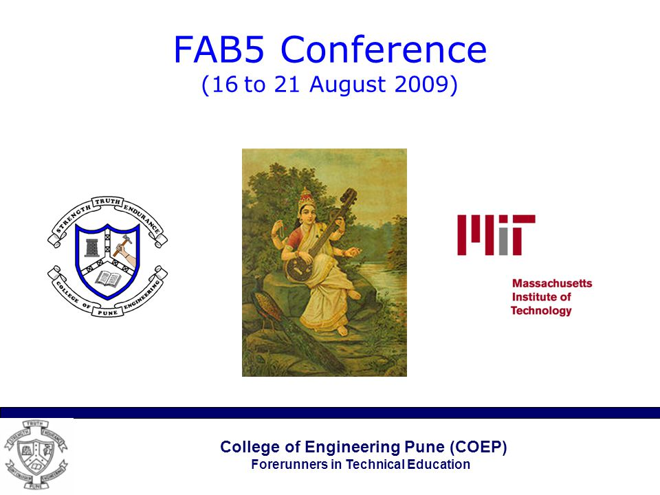 College of Engineering Pune (COEP) Forerunners in Technical Education FAB5 Conference (16 to 21 August 2009)