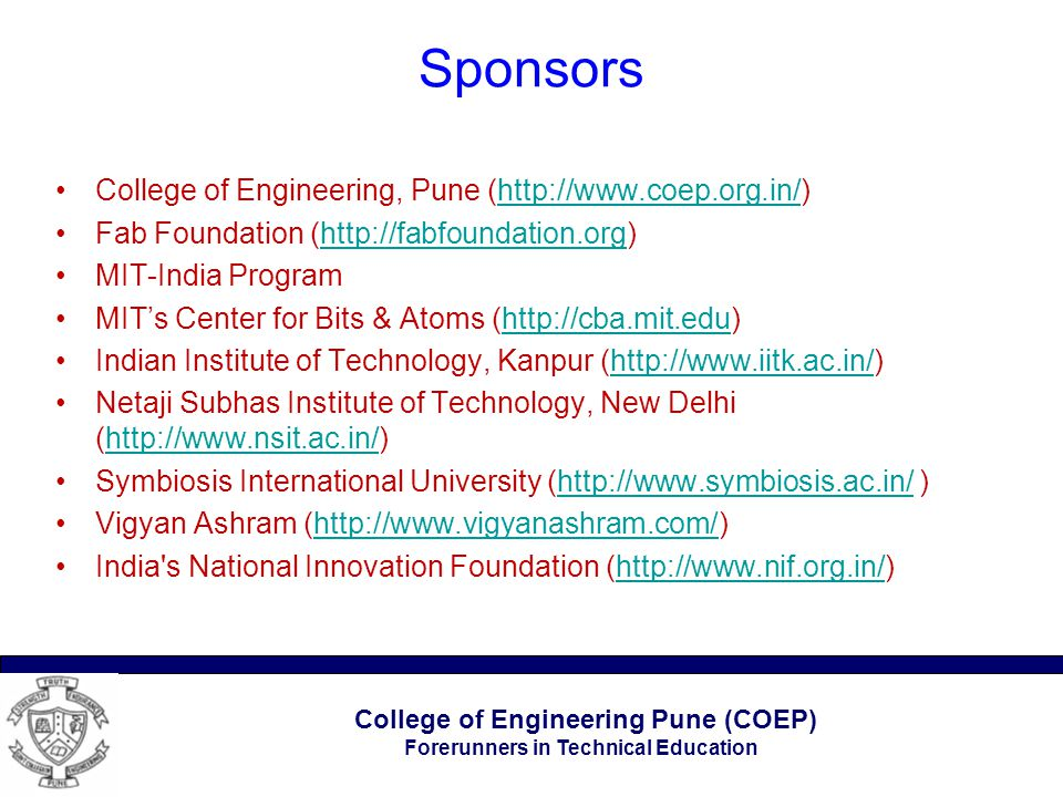 College of Engineering Pune (COEP) Forerunners in Technical Education Sponsors College of Engineering, Pune (http://www.coep.org.in/)http://www.coep.o