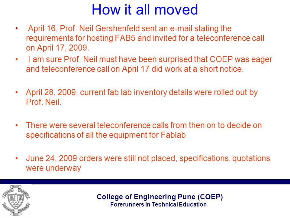 College of Engineering Pune (COEP) Forerunners in Technical Education How it all moved April 16, Prof. Neil Gershenfeld sent an e-mail stating the req
