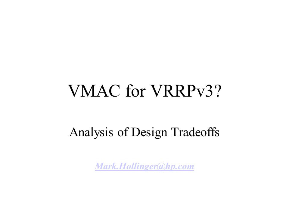 VMAC for VRRPv3? Analysis of Design Tradeoffs Mark.Hollinger@hp.com