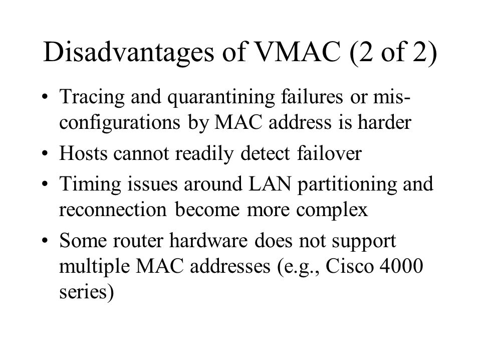 Additional issues from the list Don Provan's NetGear FS524S switch did not forward a new packet to the port where its source MAC address was last heard from –two Masters will never hear each other Bridges using 802.1Q Shared VLAN Learning (SVL) would have trouble if the same VRID appeared on two VLAN's