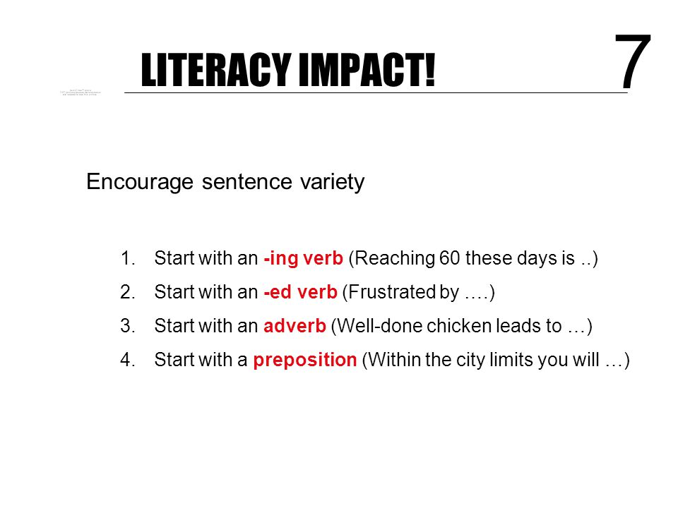 LITERACY IMPACT! 6 Know your connectives Adding: and, also, as well as, moreover, too Cause & effect: because, so, therefore, thus, consequently Seque
