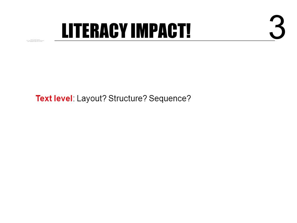 LITERACY IMPACT. 2 Know the dominant text-types for your subject: Purpose: What is its purpose.