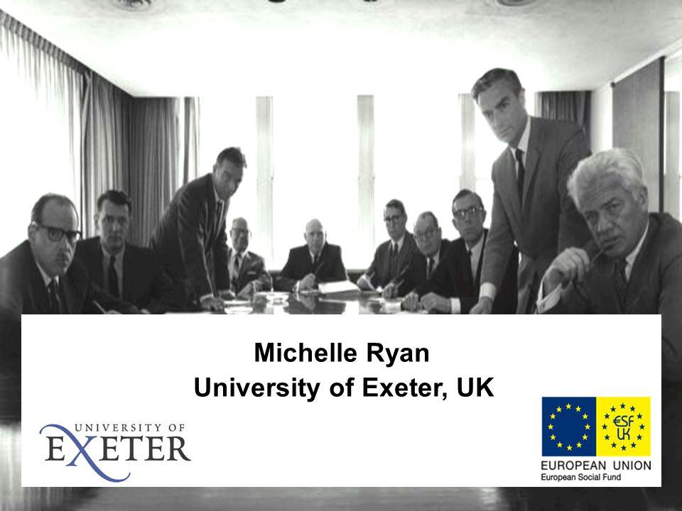 Michelle Ryan University of Exeter, UK