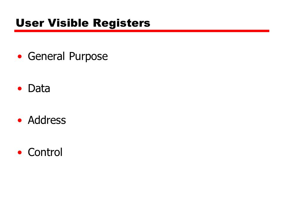General Purpose Registers May be true general purpose May be used for data or addressing May be restricted Data —May include Accumulator Addressing —May include Segment Register(s)