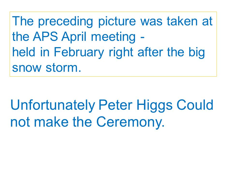 Unfortunately Peter Higgs Could not make the Ceremony.