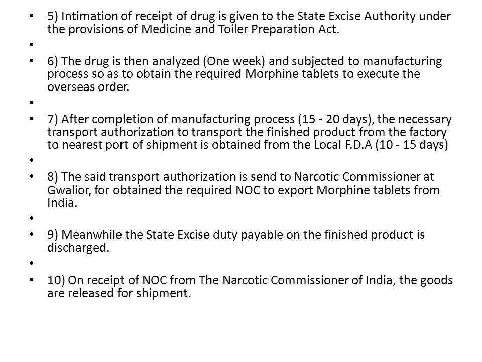 5) Intimation of receipt of drug is given to the State Excise Authority under the provisions of Medicine and Toiler Preparation Act.