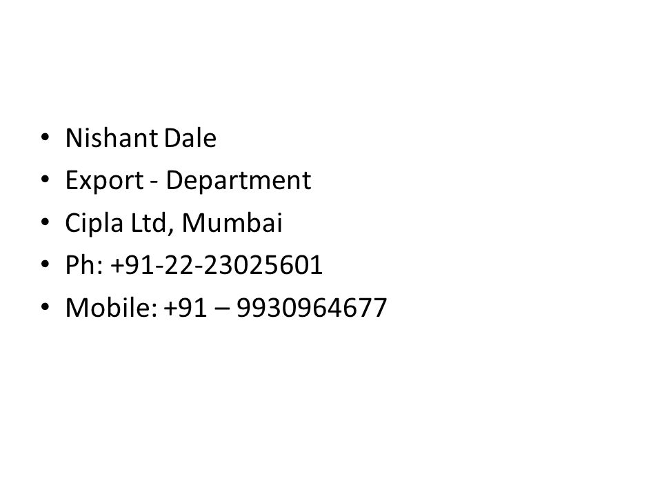 Nishant Dale Export - Department Cipla Ltd, Mumbai Ph: +91-22-23025601 Mobile: +91 – 9930964677