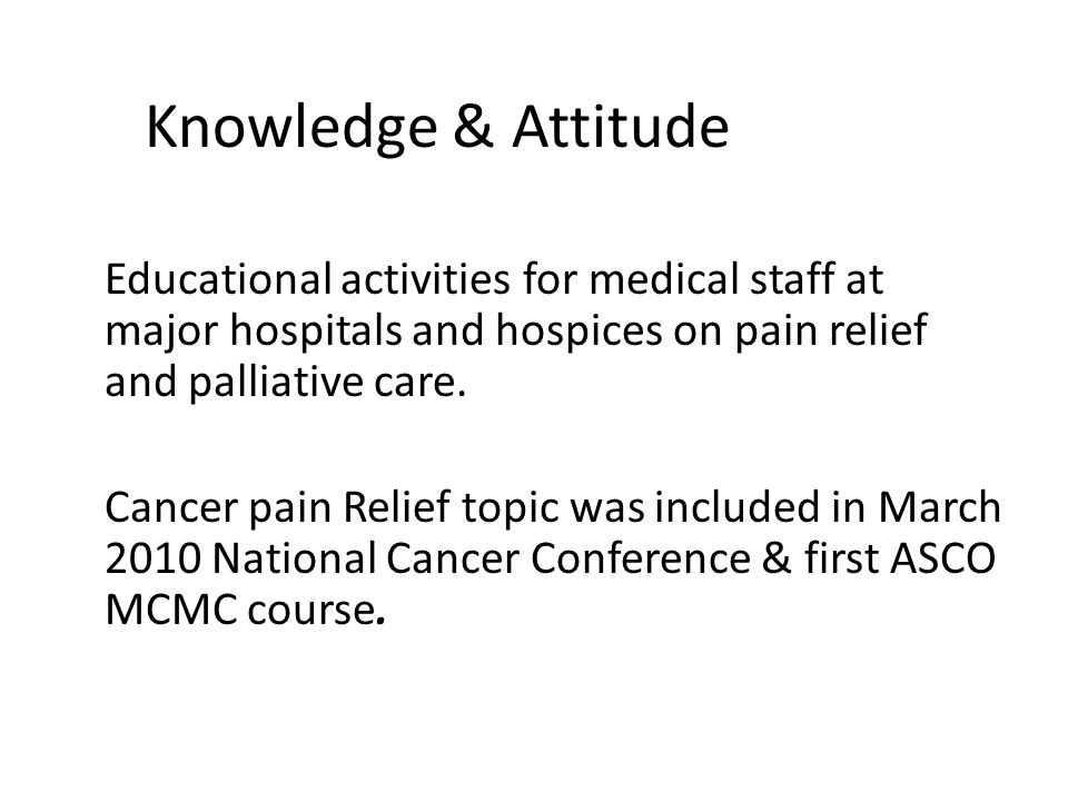 Educational activities for medical staff at major hospitals and hospices on pain relief and palliative care.