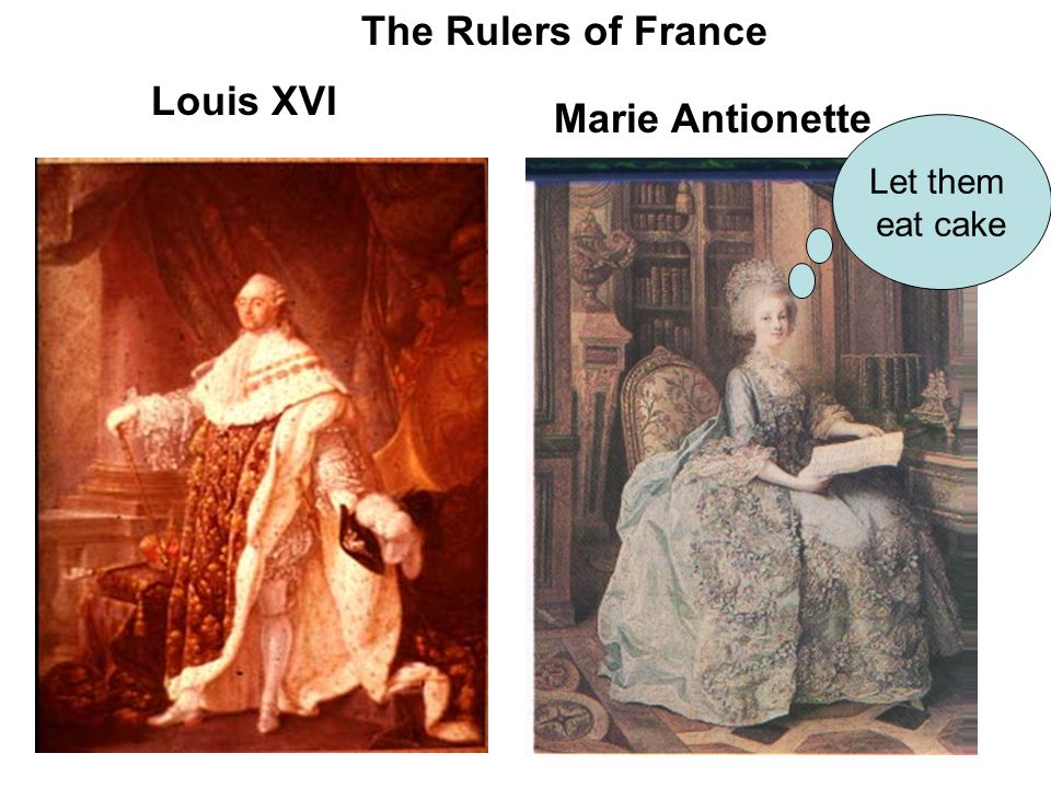 Louis XVI Marie Antionette The Rulers of France Let them eat cake