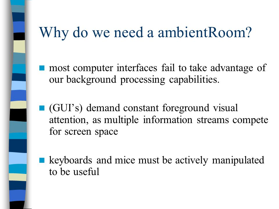 So how does an ambient room work.