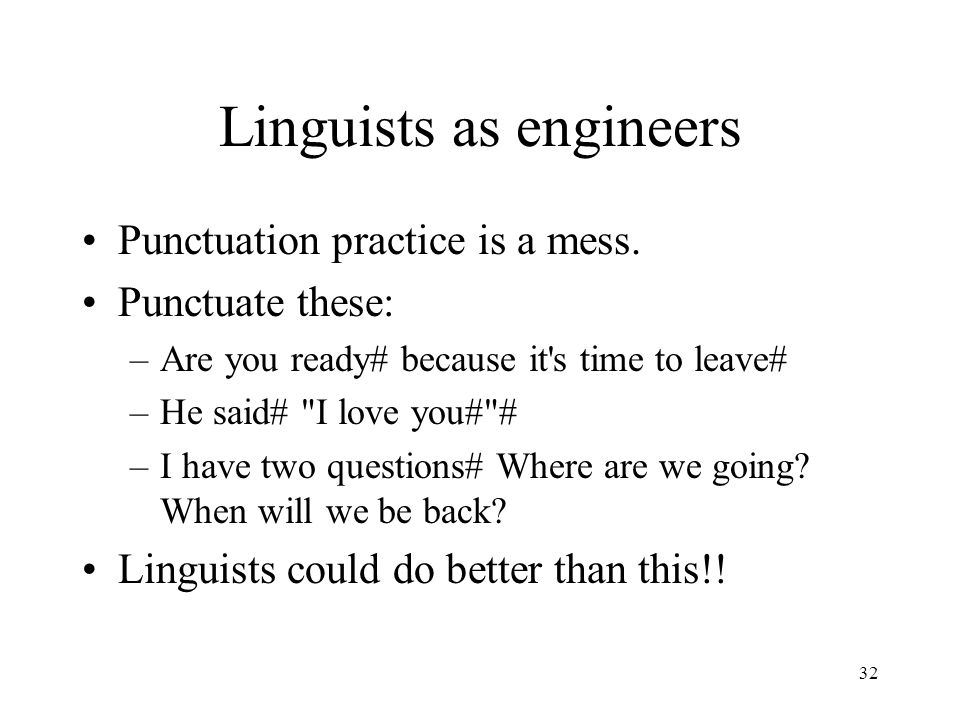32 Linguists as engineers Punctuation practice is a mess.