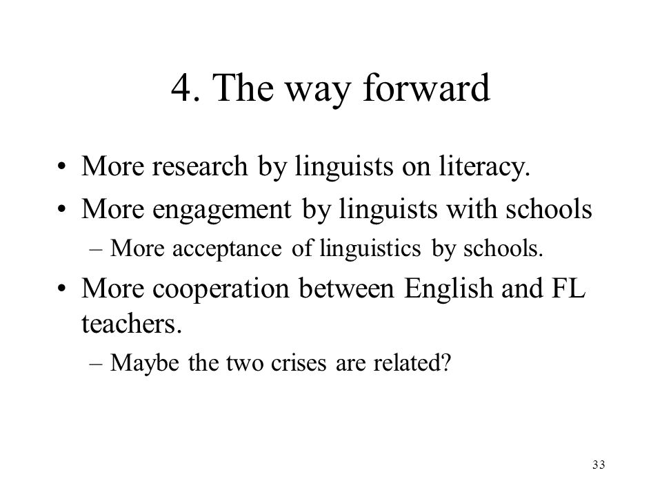 33 4. The way forward More research by linguists on literacy.
