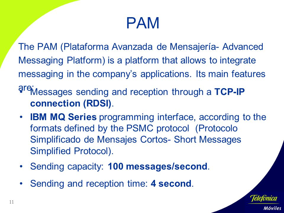 11 The PAM (Plataforma Avanzada de Mensajería- Advanced Messaging Platform) is a platform that allows to integrate messaging in the company's applications.